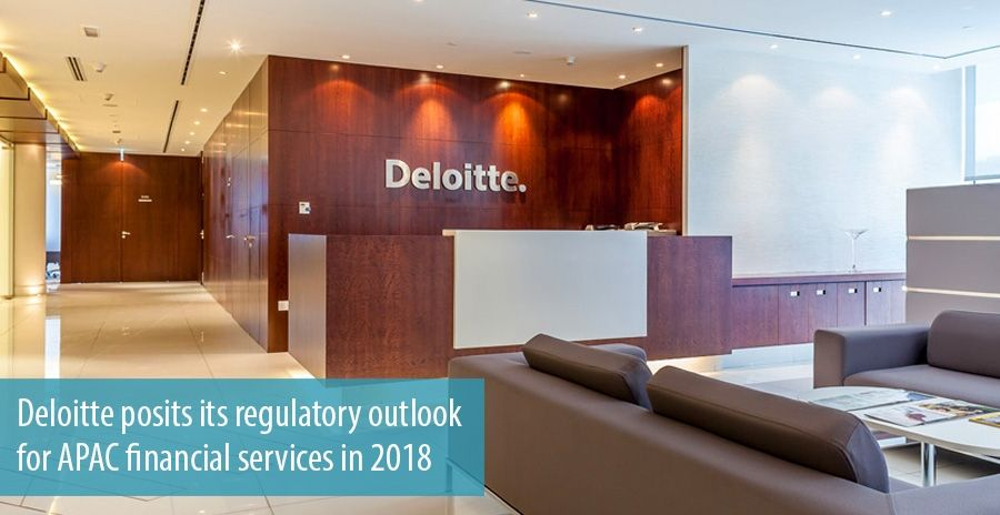 Deloitte posits its regulatory outlook for APAC financial services in 2018