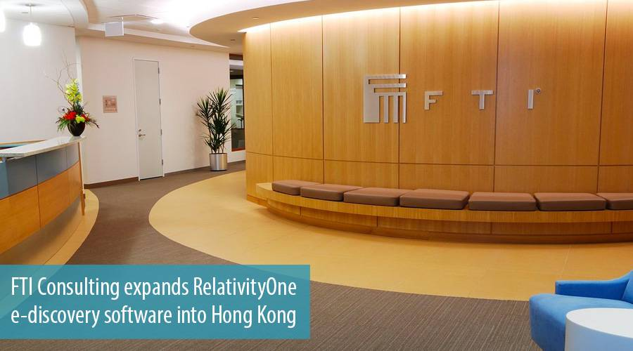 FTI Consulting expands RelativityOne e-discovery software into Hong Kong