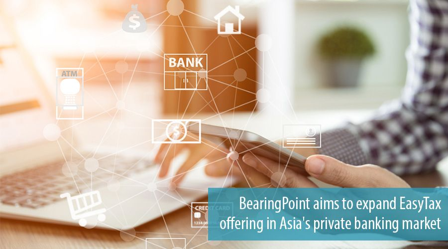 BearingPoint aims to expand EasyTax offering in Asia's private banking market