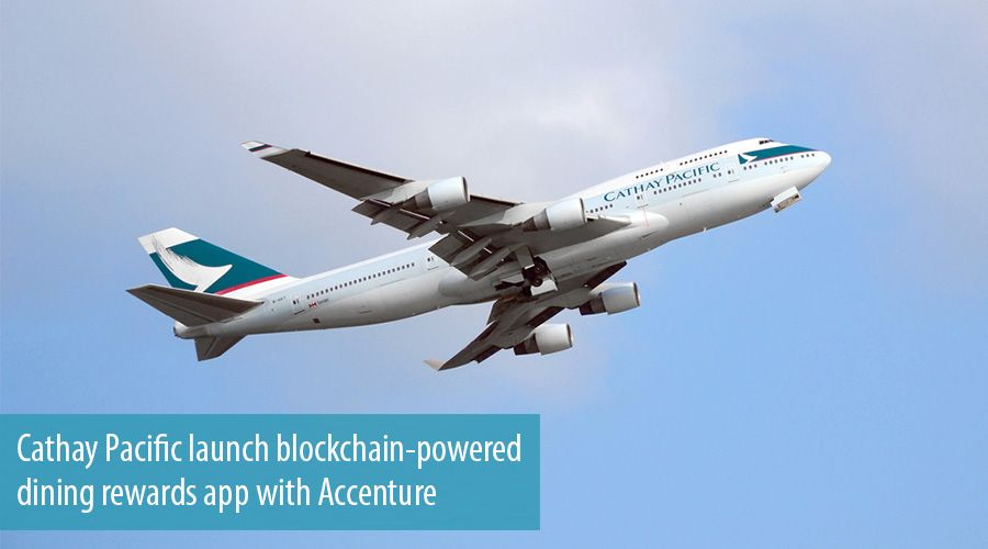 Cathay Pacific launch blockchain-powered dining rewards app with Accenture