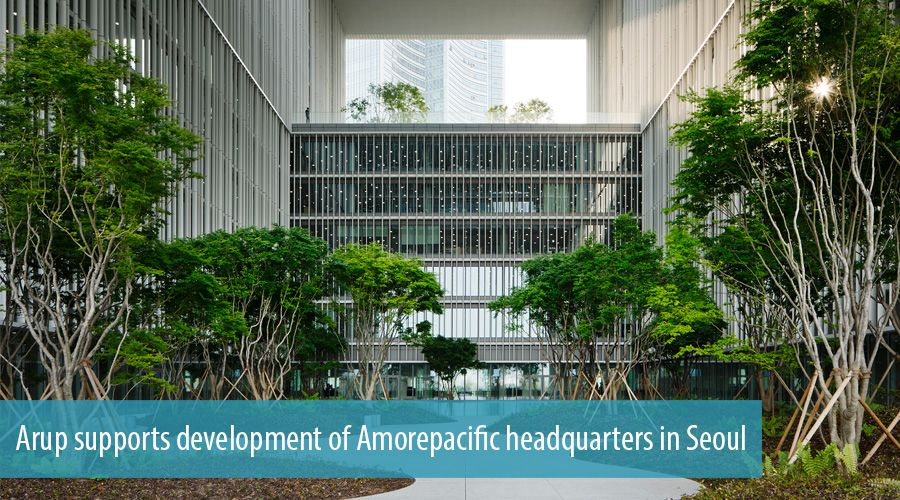 Arup supports development of Amorepacific headquarters in Seoul