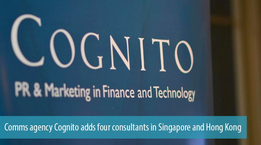 Comms agency Cognito adds four consultants in Singapore and Hong Kong