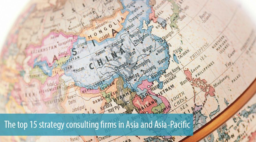 The top 15 strategy consulting firms in Asia and Asia-Pacific