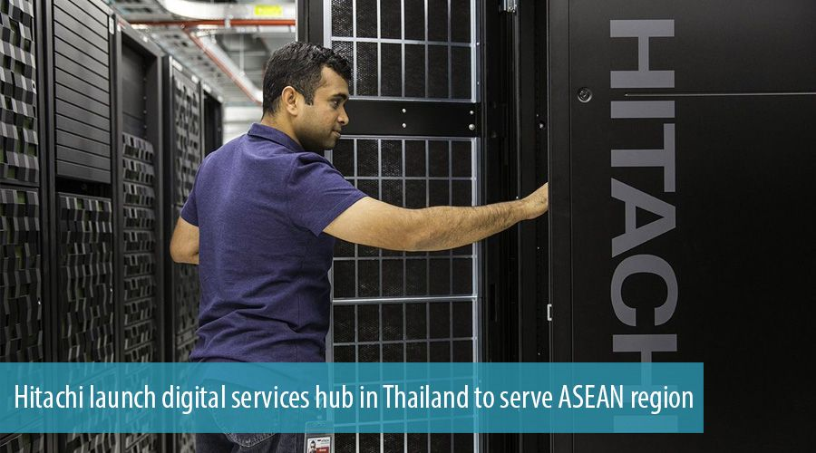 Hitachi launch digital services hub in Thailand to serve ASEAN region