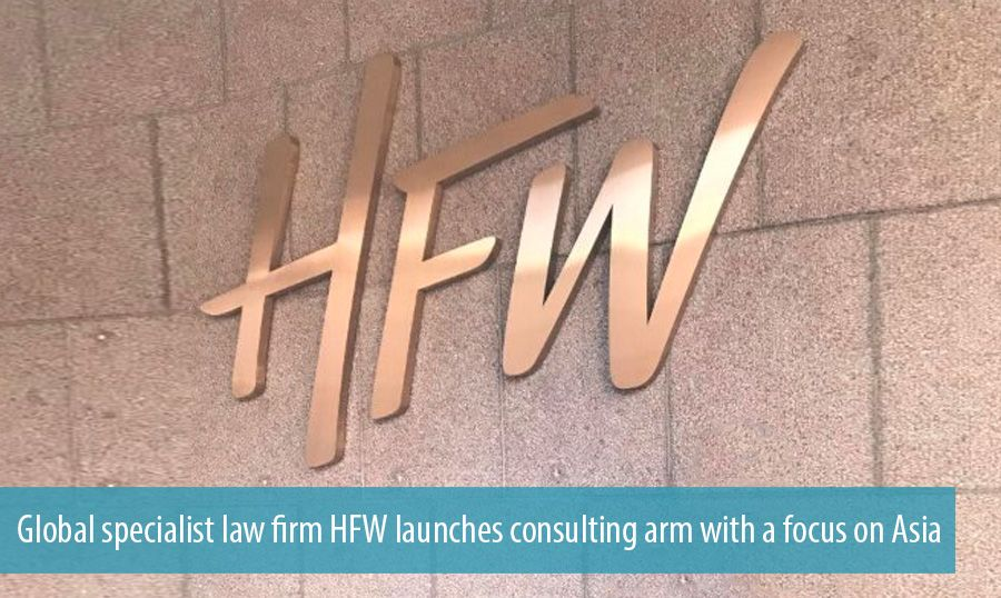 Global specialist law firm HFW launches consulting arm with a focus on Asia
