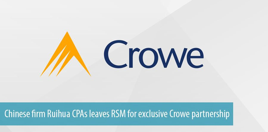 Chinese firm Ruihua CPAs leaves RSM for exclusive Crowe partnership