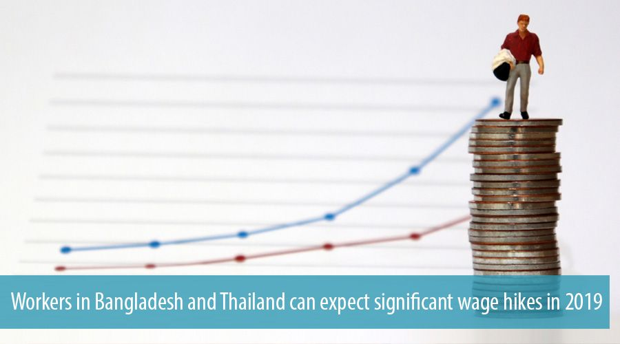 Workers in Bangladesh and Thailand can expect significant wage hikes in 2019