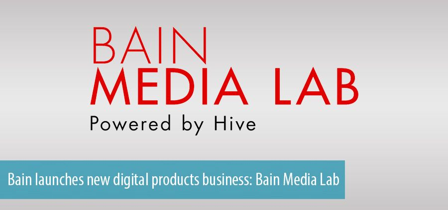 Bain launches new digital products business: Bain Media Lab