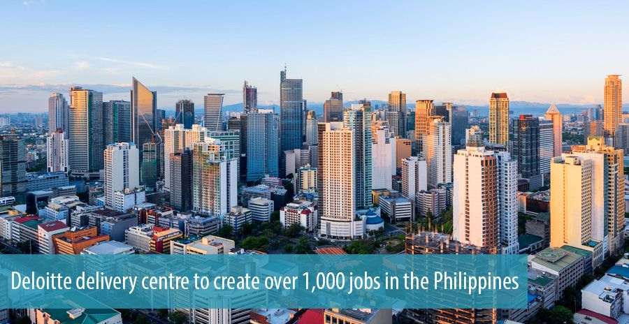 Deloitte delivery centre to create over 1,000 jobs in the Philippines