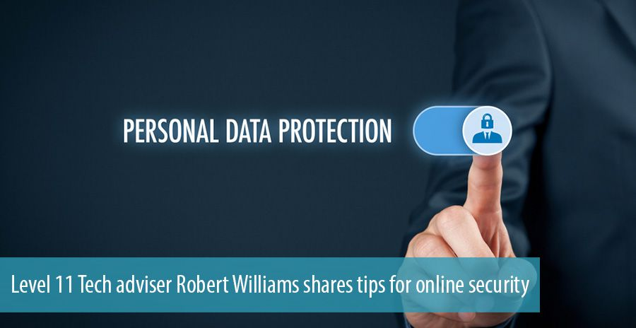 Level 11 Tech adviser Robert Williams shares tips for online security