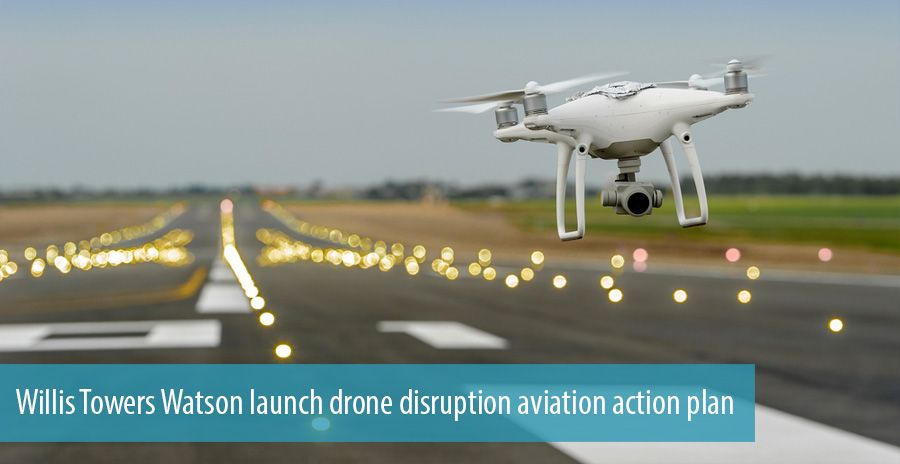 Willis Towers Watson launch drone disruption aviation action plan