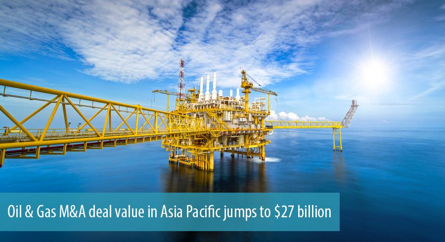 Oil & Gas M&A deal value in Asia Pacific jumps to $27 billion