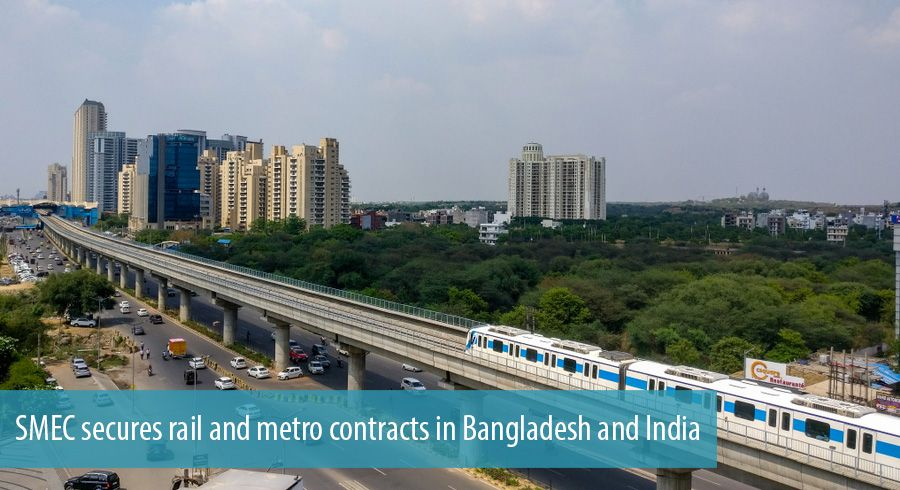 SMEC secures rail and metro contracts in Bangladesh and India