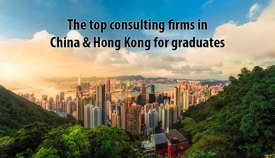 The top consulting firms in China & Hong Kong for graduates