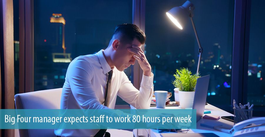 Big Four manager expects staff to work 80 hours per week