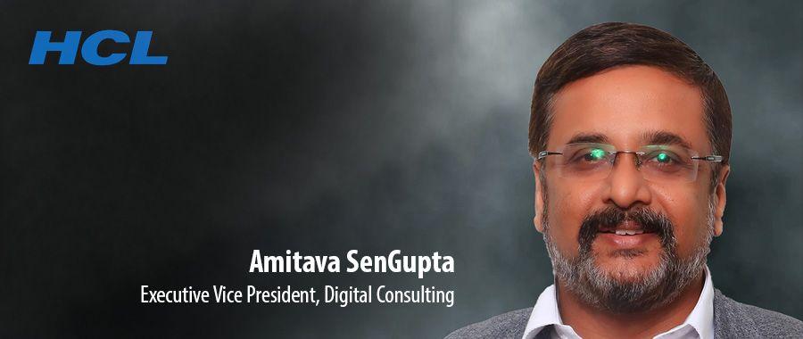 Amitava SenGupta, Executive Vice President, Digital Consulting, HCL Technologies