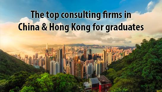 The top graduate consulting firms in China and Hong Kong