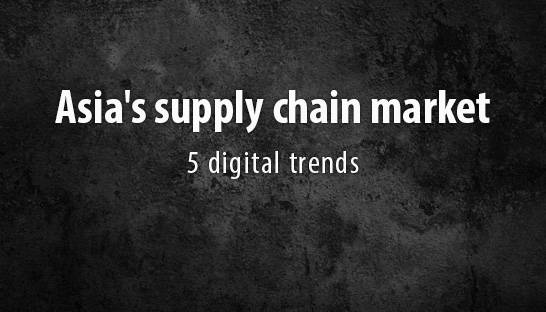 Five digital trends to watch in Asia's supply chain market